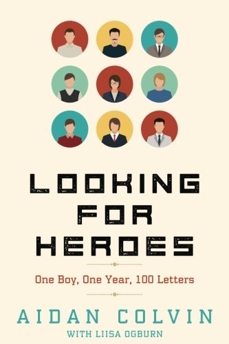 Looking for Heroes: One Boy, One Year, 100 Letters - Aidan A ColvinLiisa S Ogburn