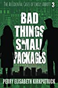 Bad Things, Small Packages by Perry Kirkpatrick