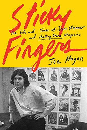 Sticky Fingers: The Life and Times of Jann Wenner and Rolling Stone Magazine, Hagan, Joe