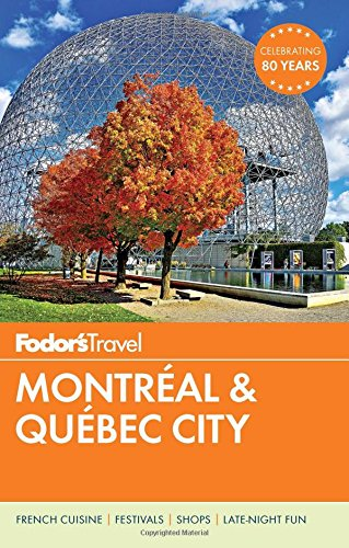 Fodor's Montreal & Quebec City (Full-color Travel Guide) - Fodor's Travel Guides