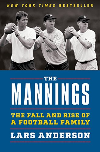 The Mannings: The Fall and Rise of a Football Family - Lars Anderson