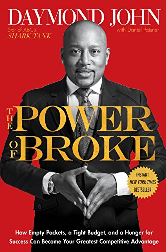 The Power of Broke: How Empty Pockets, a Tight Budget, and a Hunger for Success Can Become Your Greatest Competitive Advantage - Daymond John, Daniel Paisner