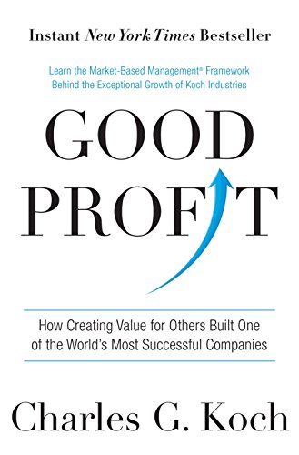 Good Profit: How Creating Value for Others Built One of the World's Most Successful Companies - Charles G. Koch