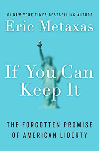 If You Can Keep It: The Forgotten Promise of American Liberty - Eric Metaxas