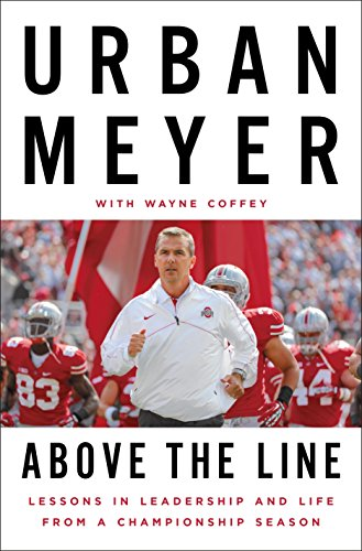 Above the Line: Lessons in Leadership and Life from a Championship Season - Urban MeyerWayne Coffey