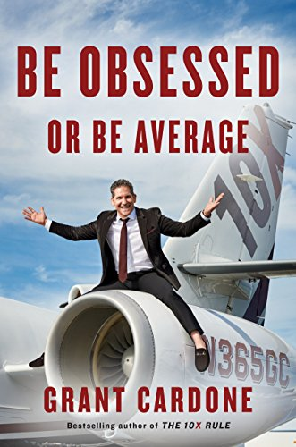 73. Be Obsessed or Be Average – Grant Cardone; Grant Cardone