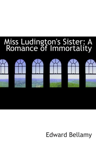 Miss Ludington's Sister: A Romance of Immortality