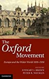 The Oxford Movement: Europe and the Wider World 1830–1930 book cover