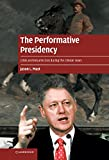 The performative presidency : crisis and resurrection during the Clinton years