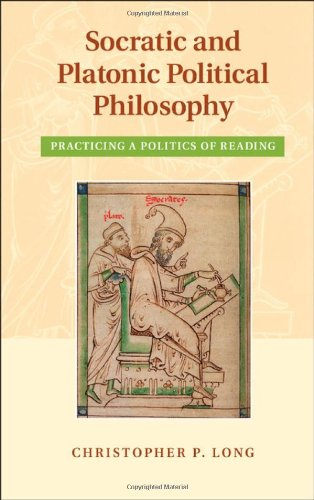 Socratic and Platonic Political Philosophy: Practicing a Politics of Reading, Long, Christopher P.