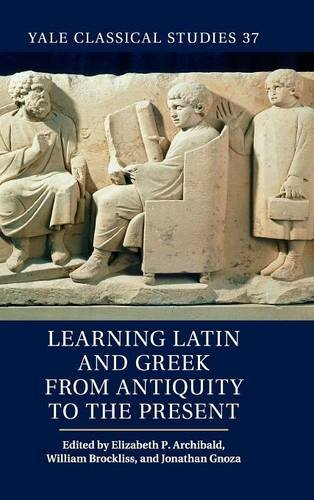 PDF Learning Latin and Greek from Antiquity to the Present Yale Classical Studies