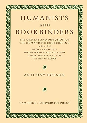 Humanists and Bookbinders: The Origins and Diffusion of Humanistic Bookbinding, 1459-1559