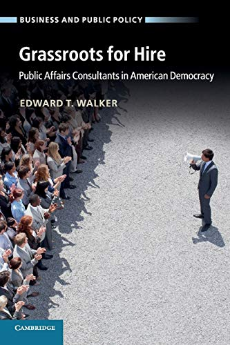 682. Grassroots for Hire: Public Affairs Consultants in American Democracy (Business and Public Policy)