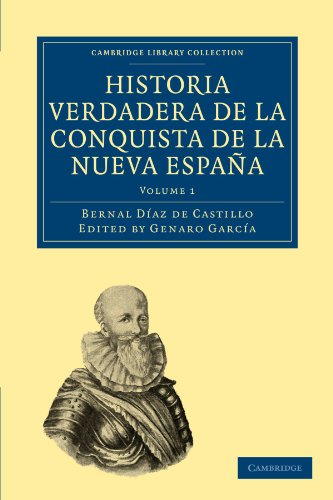 Historia Verdadera de la Conquista de la Nueva España (Cambridge Library Collection - Travel and Exploration) (Spanish Edition)
