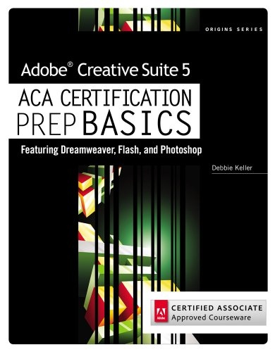 Review Pack for Keller's Adobe Creative Suite 5 ACA Certification Preparation: Featuring Dreamweaver, Flash and Photoshop (Basics) - Course Technology
