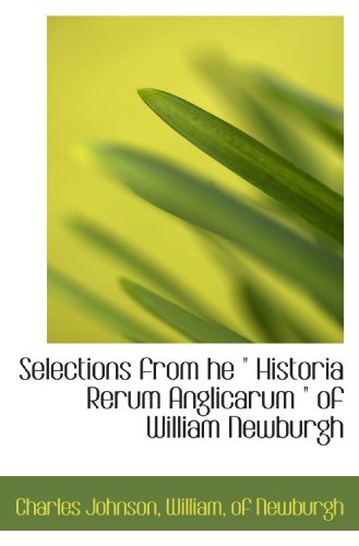 "Selections from he "" Historia Rerum Anglicarum "" of William Newburgh"