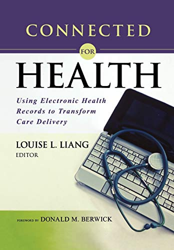 Connected for Health: Using Electronic Health Records to Transform Care Delivery - Louise L. Liang, Donald M. Berwick
