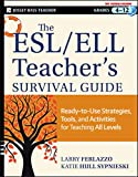 The ESL / ELL Teacher's Survival Guide: Ready-to-Use Strategies, Tools, and Activities for Teaching English Language Learners of All Levels by Larry Ferlazzo, Katie Hull Sypnieski