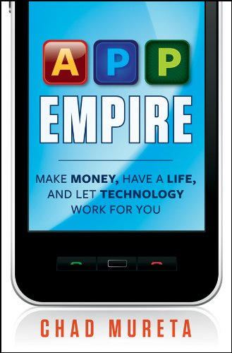 App Empire: Make Money, Have a Life, and Let Technology Work for You - Chad Mureta