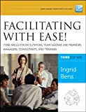 Facilitating with Ease! Core Skills for Facilitators, Team Leaders and Members, Managers, Consultants, and Trainers [electronic resource].