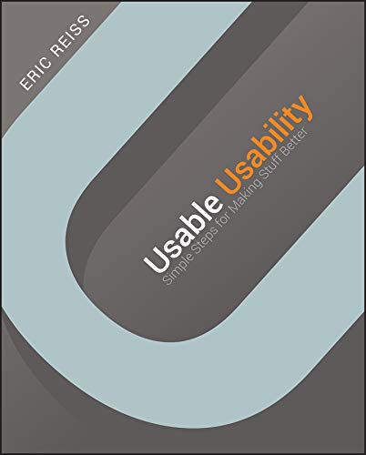 Usable Usability: Simple Steps for Making Stuff Better - Eric Reiss