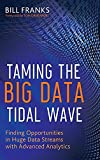Buy Taming The Big Data Tidal Wave: Finding Opportunities in Huge Data Streams with Advanced Analytics from Amazon