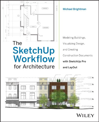 The SketchUp Workflow for Architecture: Modeling Buildings, Visualizing Design, and Creating Construction Documents with SketchUp Pro and LayOut - Michael Brightman