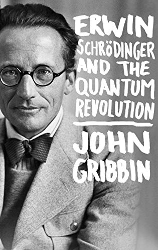Erwin Schrodinger and the Quantum Revolution, by Gribbin, J.