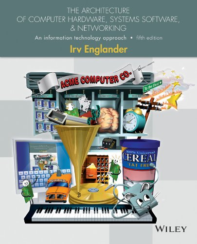 The Architecture of Computer Hardware, Systems Software, and Networking: An Information Technology Approach - Irv Englander