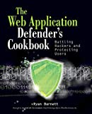 The web application defender's cookbook: battling hackers and protecting users