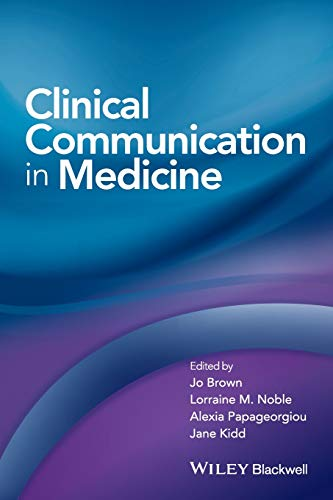 Clinical communication in medicine [electronic resource] / editors, Dr. Jo Brown, Dr. Lorraine M. Noble, Dr. Alexia Papageorgiou, Dr. Jane Kidd.