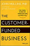 Buy The Customer-Funded Business: Start, Finance, or Grow Your Company with Your Customers' Cash from Amazon