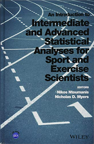 AN INTRODUCTION TO INTERMEDIATE AND ADVANCED STATISTICAL ANALYSES FOR SPORT AND EXERCISE SCIENTISTS, 1ED