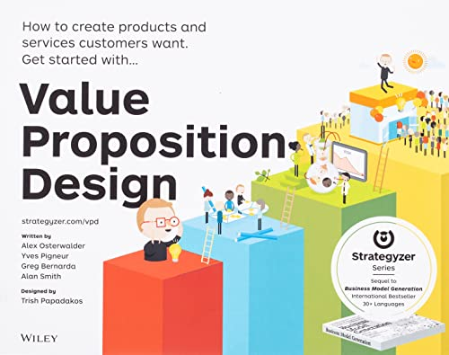 Value Proposition Design: How to Create Products and Services Customers Want (Strategyzer) - Alexander Osterwalder, Yves Pigneur, Gregory Bernarda, Alan SmithTrish Papadakos