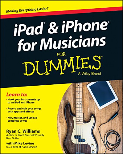iPad and iPhone For Musicians For Dummies - Ryan C. Williams, Mike Levine