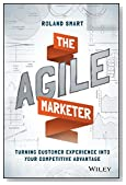 Cover of The Agile Marketer: Turning Customer Experience Into Your Competitive Advantage by Roland Smart