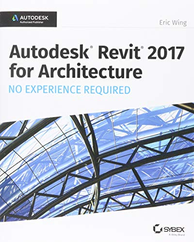 Autodesk Revit 2017 for Architecture No Experience Required - Eric Wing