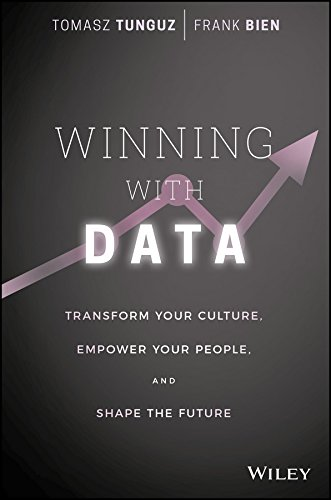 Winning with Data: Transform Your Culture, Empower Your People, and Shape the Future - Tomasz Tunguz, Frank Bien