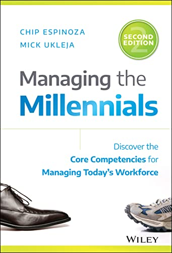 Managing the Millennials: Discover the Core Competencies for Managing Today's Workforce - Chip Espinoza, Mick Ukleja