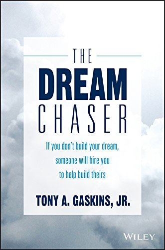 The Dream Chaser: If You Don't Build Your Dream, Someone Else Will Hire You to Help Build Theirs - Tony A. Gaskins Jr.
