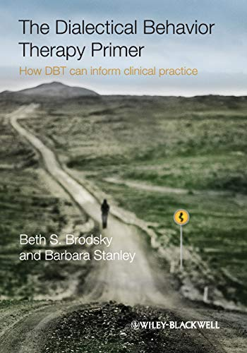 The dialectical behavior therapy primer : how DBT can inform clinical practice / Beth S. Brodsky, Barbara Stanley.