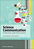 cover of Science communication :a practical guide for scientists /Laura Bowater and Kay Yeoman.