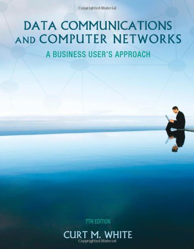 Data Communications and Computer Networks: A Business User's Approach - Curt White