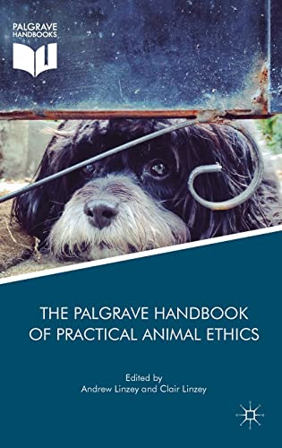 The Palgrave Handbook of Practical Animal Ethics by Andrew Linzey and Clair Linzey (Editors)