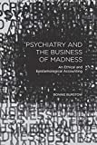 Psychiatry and the Business of Madness by Bonnie Burstow