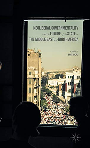 PDF Neoliberal Governmentality and the Future of the State in the Middle East and North Africa