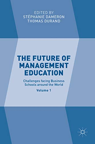 PDF The Future of Management Education Volume 1 Challenges facing Business Schools around the World