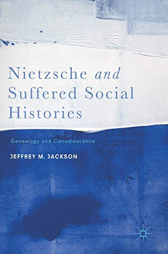 Nietzsche and Suffered Social Histories by Jeffrey M. Jackson