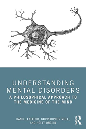 Understanding Mental Disorders by Daniel LaFleur, Christopher Mole and Holly Onclin