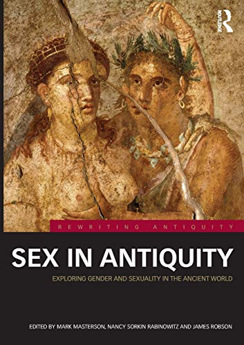 Sex in Antiquity by Mark Masterson, Nancy Sorkin Rabinowitz, James Robson (Editors)